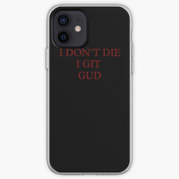 I Don't Die, I Git Gud iPhone Soft Case