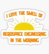I Love The Smell of Aerospace Engineering in the Morning Sticker