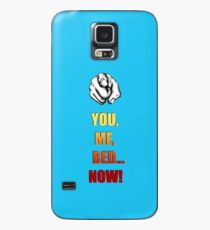 You, Me, Bed... NOW! Case/Skin for Samsung Galaxy