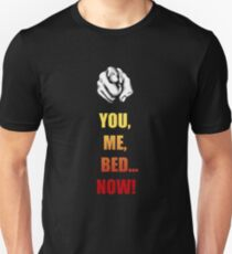You, Me, Bed... NOW! T-Shirt
