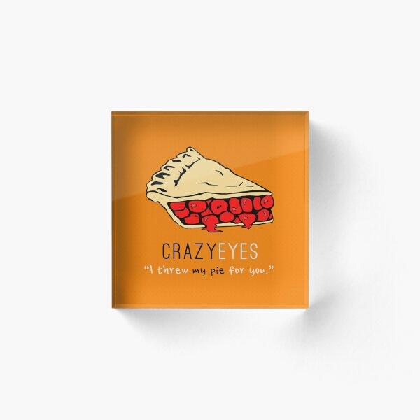 Crazy Eyes - I threw my pie for you! Acrylic Block