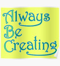 Always Be Creating Poster