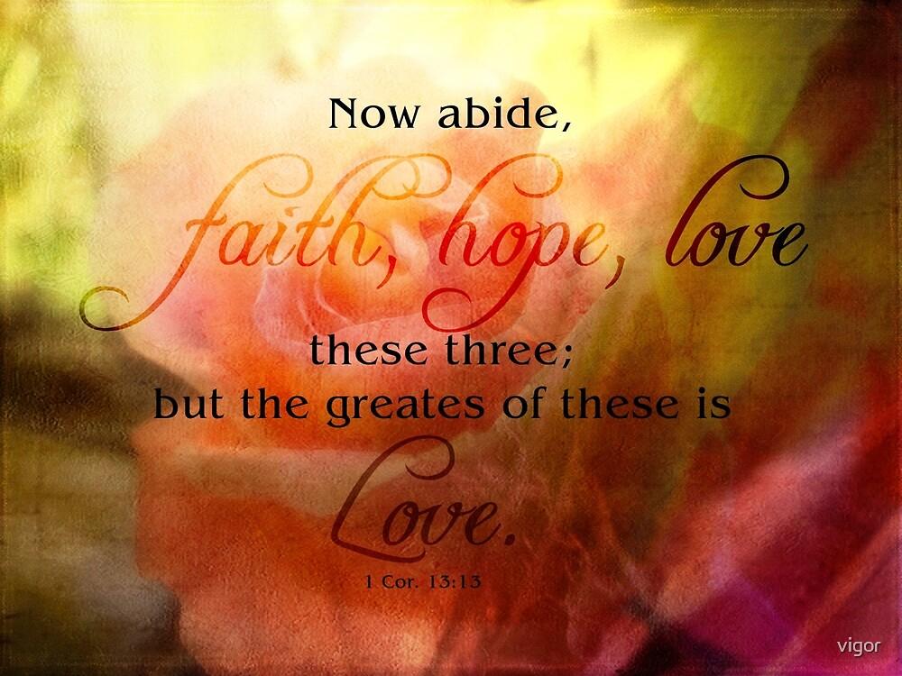faith hope love-1 Cor. 13:13 by vigor