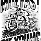 Ride Fast Die Young by ccourts86