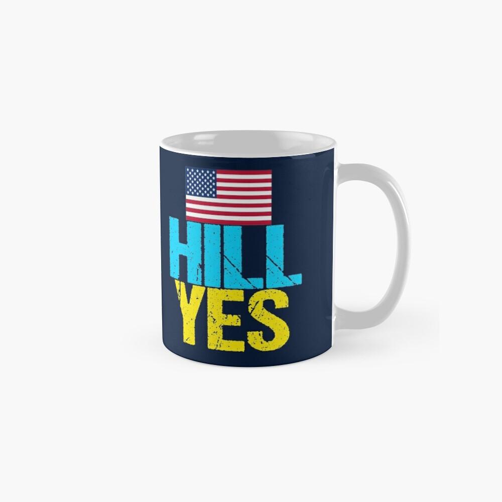 Hill Yes 2016 Hillary Clinton Classic Mug