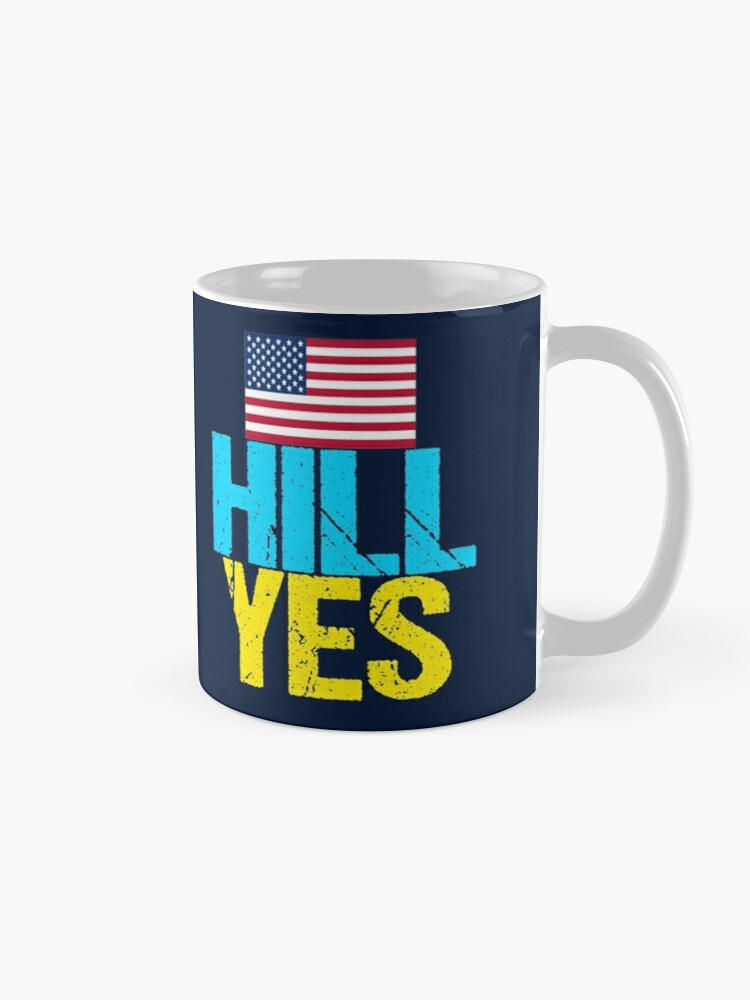 Alternate view of Hill Yes 2016 Hillary Clinton Mug