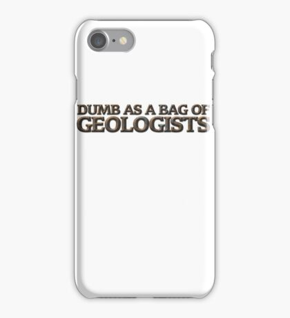 Dumb as a bag of geologists iPhone Case/Skin