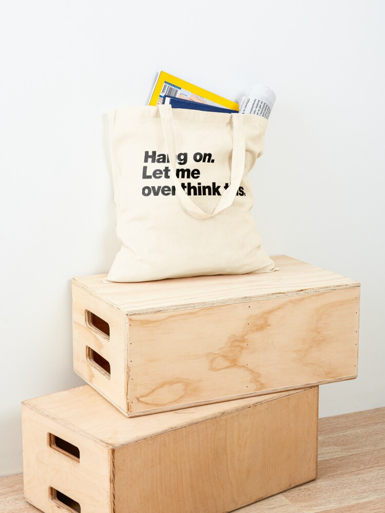 Alternate view of Hang on. Let me overthink this. Tote Bag