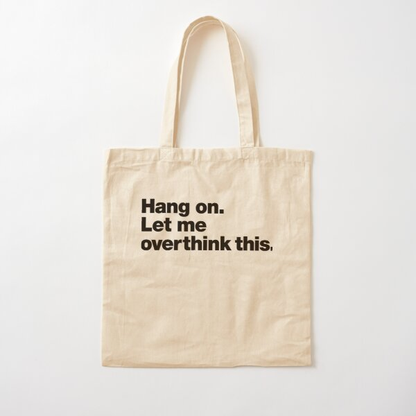 Hang on. Let me overthink this. Cotton Tote Bag