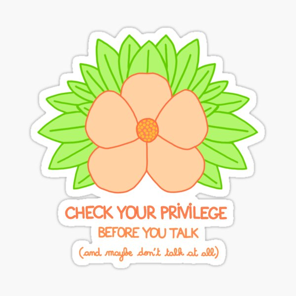 Check Your Privilege Before You Talk - And Maybe Don't Talk at All Sticker