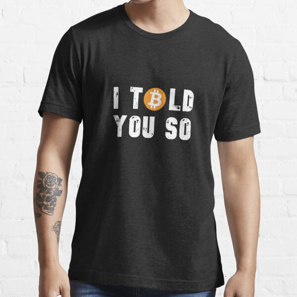 Bitcoin I Told You So Essential T-Shirt