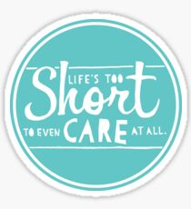 Life's Too Short To Even Care At All Sticker