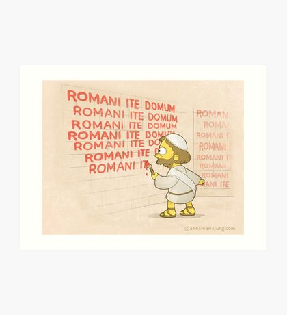 Romans go home! Art Print