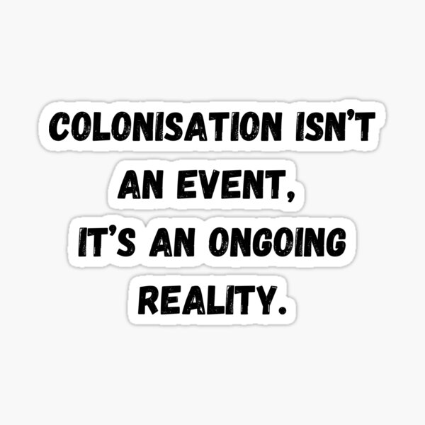 Colonisation isn't an event Sticker