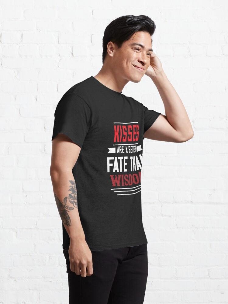 Alternate view of Valentine Kisses Are A Better Fate Than Wisdom Classic T-Shirt