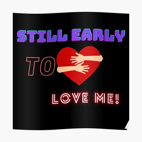 Still early to love me! Poster