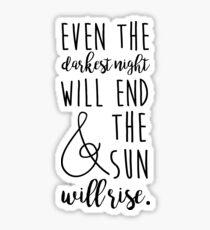 even the darkest night will end and the sun will rise Sticker