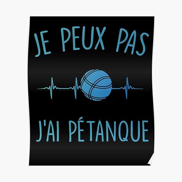 Je Peux Pas J'ai Pétanque - Dire Drôle - Joueur De Pétanque  Poster