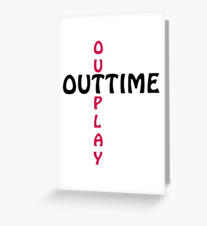 outtime / outplay Greeting Card