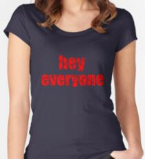 hey everyone Women's Fitted Scoop T-Shirt