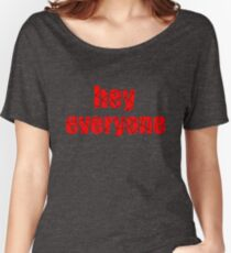 hey everyone Women's Relaxed Fit T-Shirt