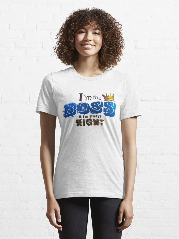 Alternate view of I am the Boss and I am always right Unisex Novelty Graphics T-shirt Essential T-Shirt
