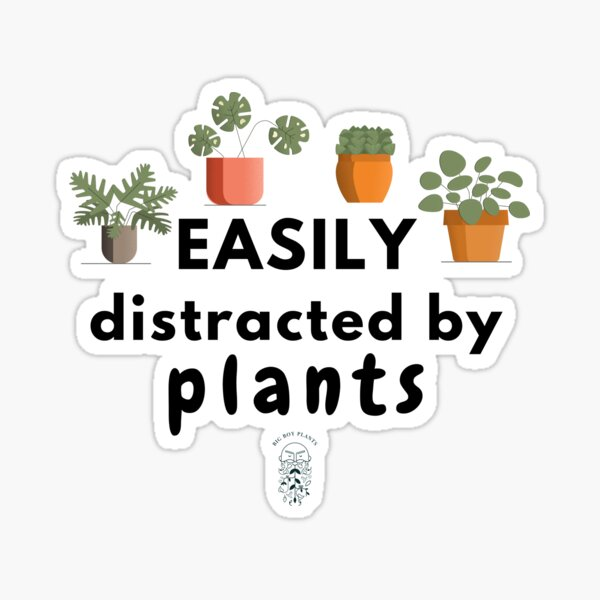 Easily distracted by Plants Sticker