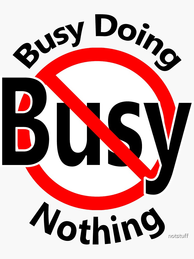Busy Doing Nothing by notstuff