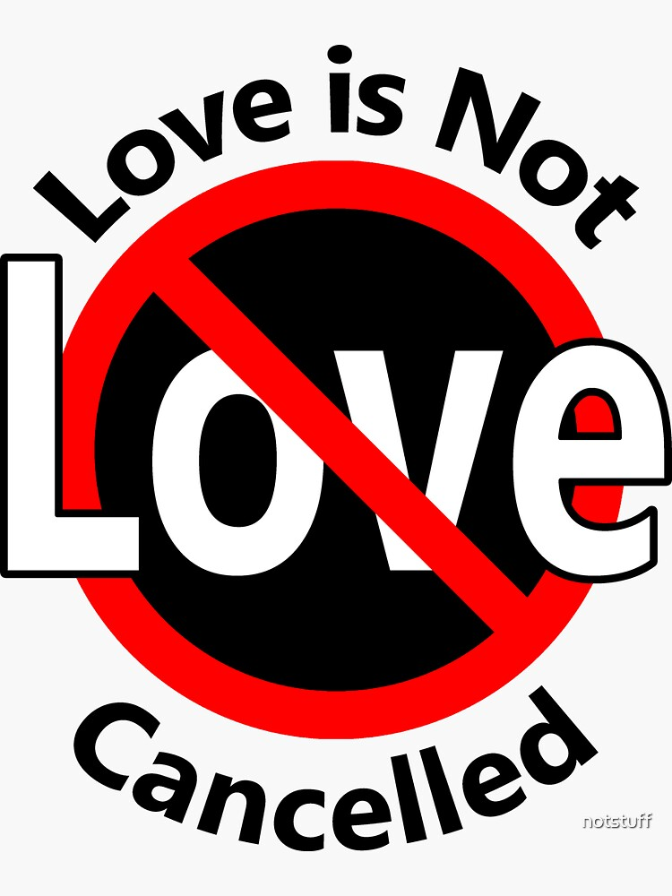 Love is not Cancelled by notstuff