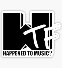WTF Happened To Music? Sticker