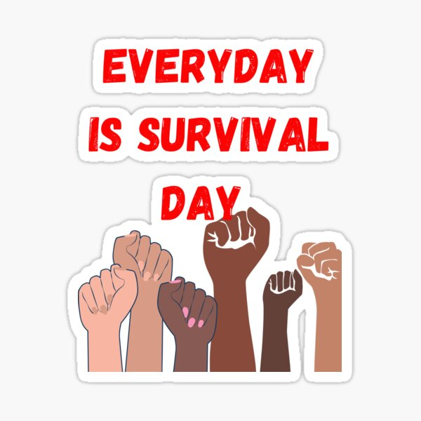 Everyday is survival day Sticker