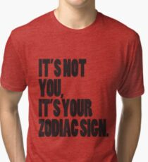 It's Not You, It's Your Zodiac Sign Tri-blend T-Shirt
