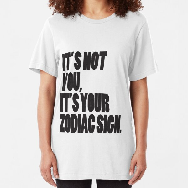 It's Not You, It's Your Zodiac Sign Slim Fit T-Shirt