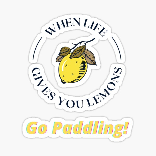 When Life Gives You Lemons  Go Paddling! Sticker