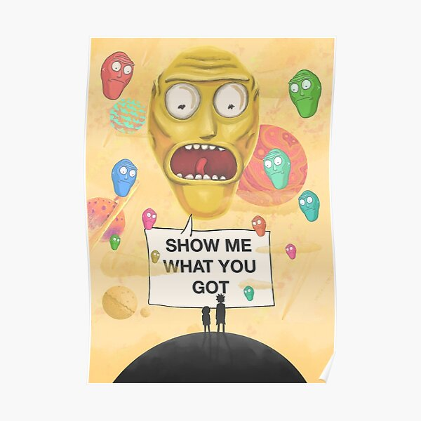 SHOW ME WHAT YOU GOT   Rick and Morty™ Poster