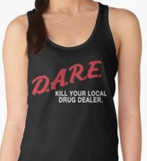 DARE to kill your local drug dealer Women's Tank Top