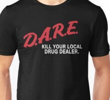 DARE to kill your local drug dealer Unisex T-Shirt