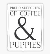 Proud Supporter of Coffee & Puppies Sticker