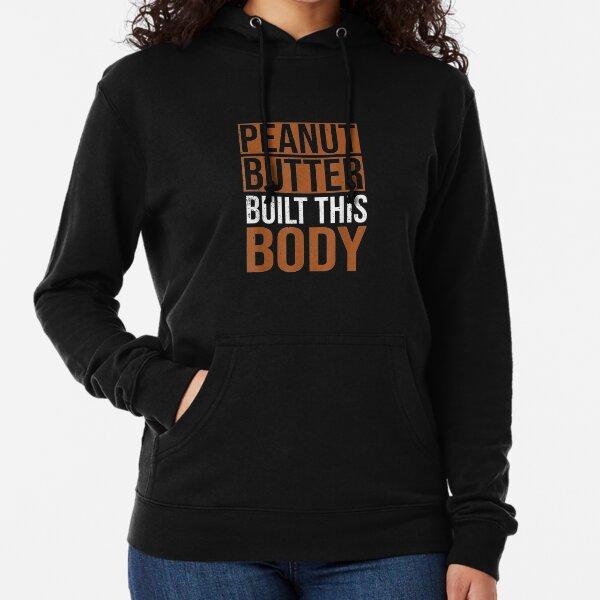 Peanut-Butter-Built-This-Body-Peanut-Butter-Lover Lightweight Hoodie