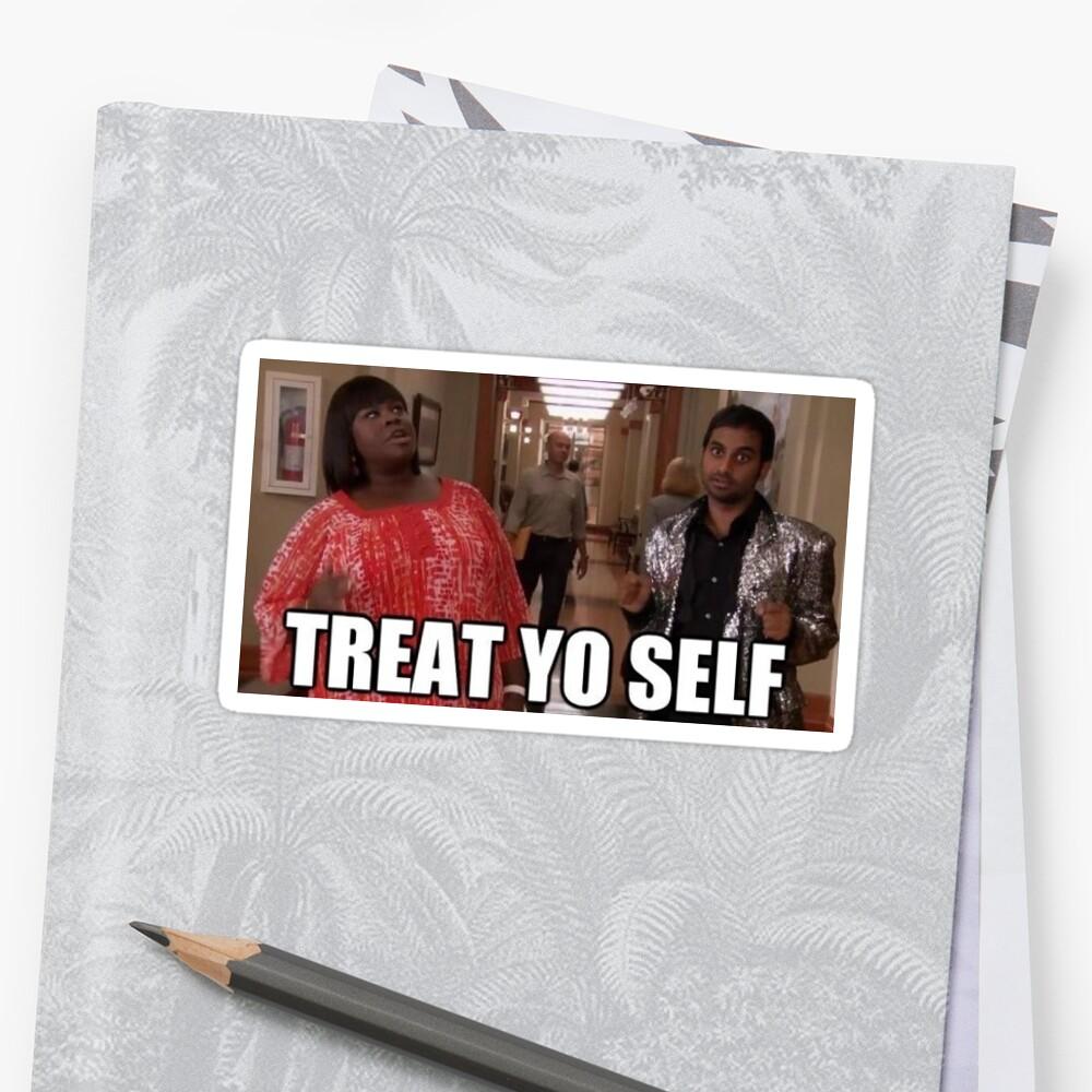 Treat Yo Self by wegotsbadblood