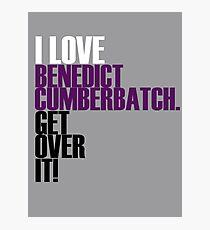 I love Benedict Cumberbatch get over it! Photographic Print