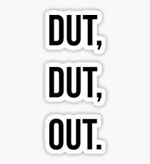 Dut, Dut, Out! (Black words) Sticker