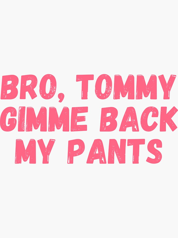 Technoblade quote, Bro Tommy gimme back my pants by ds-4