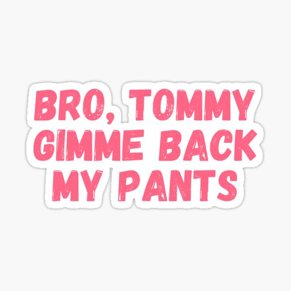 Technoblade quote, Bro Tommy gimme back my pants Sticker