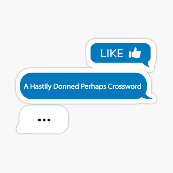 Like A Hastily Donned Perhaps Crossword Sticker