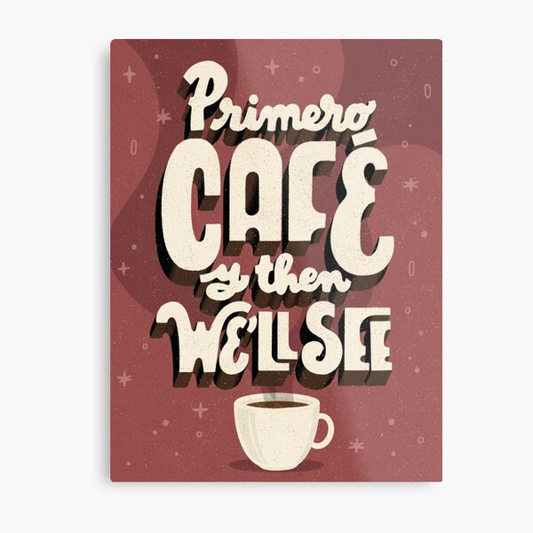 Primero Café and then We'll See Metal Print