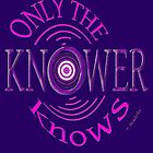 Only The KNOWER ~ by TeaseTees