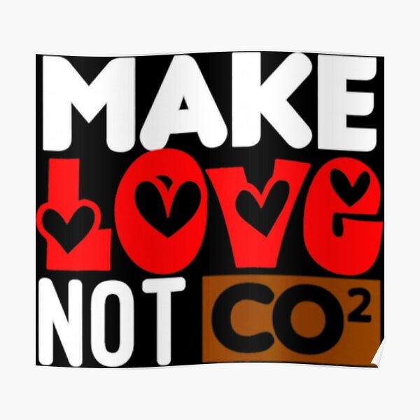 Liebe machen, nicht CO2 Poster