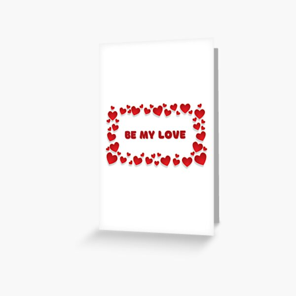 Be My Love Greeting Card