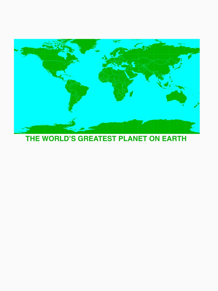 THE WORLD'S GREATEST PLANET ON EARTH | Unisex T-Shirt
